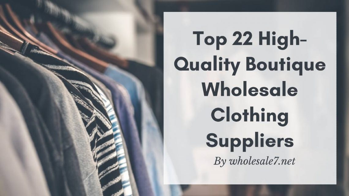 Top 22 High-Quality Boutique Wholesale Clothing Suppliers